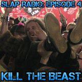 SLAP Radio: Episode 4 - Kill the Beast