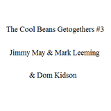 The Cool Beans Getogethers #3 - Jimmy May & Mark Leeming & Dom Kidson