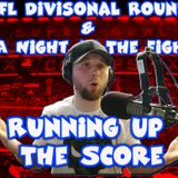 NFL Divisional Round & NBA Night at The Fights | Running Up The Score (1/16/18)