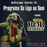 Programa Se Liga no Som - Especial Bob Marley