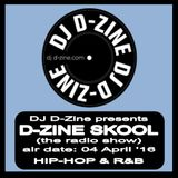DJ D-Zine presents D-ZINE SKOOL (the radio show) (air date - 04 APRIL '16)