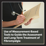 Use of Measurement-Based Tools to Guide the Assessment and Long-Term Treatment of Fibromyalgia