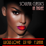 Lucius Lowe, Dj Vip, Franco Rana : Soulful Classic in Three  #29