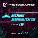 Photographer - Edge Sessions 015 (incl. Vlind Guest Mix) 15.07.2014