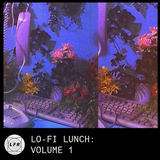 Lo-Fi Lunch: Volume 1