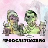 #podcastingbro 009