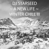 DJ Starseed ~ A New Life ~ Winter Chill III 2016 Oct.