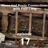 Blues And Roots Connections, with Paul Long: episode 17