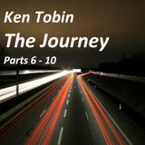 Ken Tobin - The Journey Part 6 - 10
