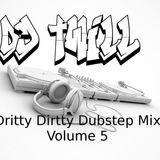 Dritty Dirtty Dubstep Mix Volume 5 (Dj Twill)