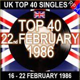 UK TOP 40 16 - 22 FEBRUARY 1986