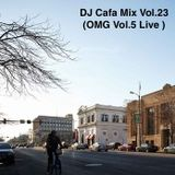 DJ Cafa Mix Vol.23(OMG Vol.5 Live )