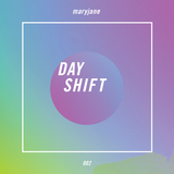 Day Shift Mix 002 - By Maryjane