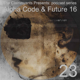 The Clairvoyants Presents - 23 Alpha Code and Future 16