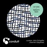 Conduit Set #055 | Saloon'n Soon (curated by John Schaefer) [EasyRiser]