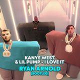 Kanye West & Lil Pump - I Love It (Ryan Arnold Bootleg)