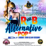 DJ DOTCOM_PRESENTS_R&B x ALTERNATIVE x POP_MIX_VOL.37 (AUGUST - 2019 - CLEAN VERSION)