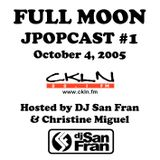 Full Moon JPopcast #1 - October 4, 2005 - Hosted by DJ San Fran & Christine Miguel