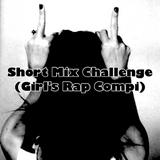 Short Mix Challenge (Girl's Rap Compi)
