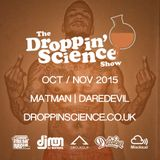 Droppin' Science Show Oct / Nov 2015 ft. Matman & Daredevil