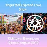 Angel Mel's Spread Love Show Kidz Town Boomtown Special August 2019