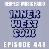 Respect Music Radio 441 Featuring Inner West Soul
