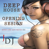 DeepHouse Opening Sesion by Jesus de los Reyes dj