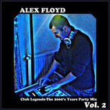 Alex Floyd - Club Legends-The 2000's Years Party Mix Vol. 2