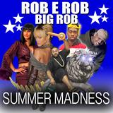 "@DJROBEROB & BIG ROB ""SUMMER MADNESS"