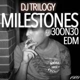 Milestones EDM Mix #30ON30 Dj Trilogy