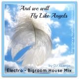 DJ XLarge - And We Will Fly Like Angels (Electro Bigroom Mix 30mins)