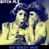Bitch Plz - Go Crazy Mix!