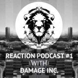 Reaction Podcast #1 Ft. Damage Inc