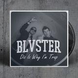 BLVSTER - Diz Iz Why I'm Trap