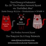 CreepyPodcastEP18: The #Fresno #Pervert $quad vs The #PastelMan #Creepypasta #NSFW #goth #comedy