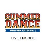 Daniel Santos - Summer Dance Mini-Mix EPISODE 5 (LIVE EPISODE)