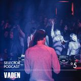 Vaden - Selector Podcast 005