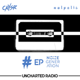 Uncharted Radio EP006 Noize Generation Guestmix hosted by Caysr & Malpolis