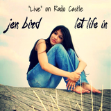 "Jen Bird - ""Let Life In- 'Live' and acoustic"""