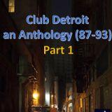 Club Detroit – Anthology (87-93) – Part 1