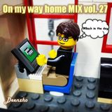 Deenzho - on my way home mix Vol. 27
