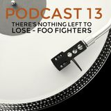 Podcast 13: There's Nothing Left To Lose - Foo Fighters