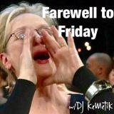 Farewell to Friday w DJ KeMeTiK
