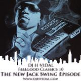 DJ H VIDAL PPRESENTS:  THE NEW JACK SWING EPISODE
