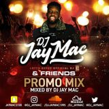 DJ JAY MAC AND FRIENDS PROMO MIX - MIXED BY DJ JAY MAC