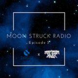 MOON STRUCK RADIO EP. 3