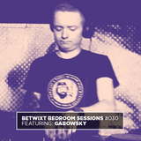 Gabowsky - BETWIXT Bedroom Sessions #030