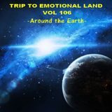 TRIP TO EMOTIONAL LAND VOL 106  - Around the Earth -