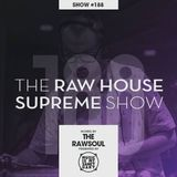 The RAW HOUSE SUPREME Show - #188 Hosted by The Rawsoul