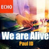 "Radio ""ECHO"" presents - Radio Show from - Paul ID - ""We are Alive"" (episode 013)"